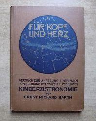 Barth, Ernst Richard  Für Kopf und Herz - Versuch zur Anregung einer nach psychologischen Stufen aufgebauten Kinderastronomie für den Volksschulunterricht sowie eine Anleitung zum Selbstunterricht in den astronomischen Grundwahrheiten.
