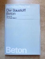 Schulze, Walter und Werner Reichel  Der Baustoff Beton - Prüfverfahren.