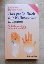 Kunz, Kevin und Barbara Kunz  Das große Buch der Reflexzonenmassage - Selbstbehandlung an Hand und Fuß.