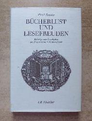 Raabe, Paul  Bücherlust und Lesefreuden - Beiträge zur Geschichte des Buchwesens im 18. und 19. Jahrhundert.