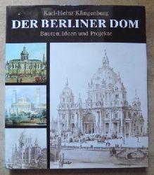 Klingenburg, Karl-Heinz  Der Berliner Dom - Bauten, Ideen und Projekte vom 15. Jahrhundert bis zur Gegenwart.