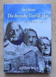 Steiner, Gert  Die deutsche Dreifaltigkeit - Die Sehnsucht der deutschen Seele.