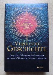Fischinger, Lars A.  Verbotene Geschichte - Die großen Geheimnisse der Menschheit und was die Wissenschaft uns verschwiegen hat.