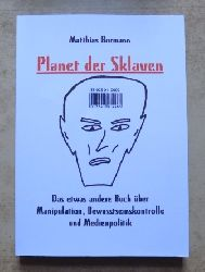 Bormann, Matthias  Planet der Sklaven - Das etwas andere Buch ueber Manipulation, Bewusstseinskontrolle und Medienpolitik.