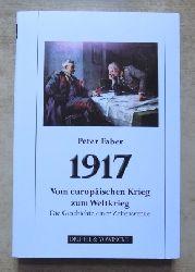 Faber, Peter  1917 - Vom europäischen Krieg zum Weltkrieg - Die Geschichte einer Zeitenwende.