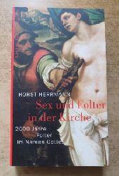 Herrmann, Horst  Sex und Folter in der Kirche - 2000 Jahre Folter im Namen Gottes.