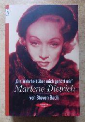 Bach, Steven  Die Wahrheit über mich gehört mir - Marlene Dietrich.