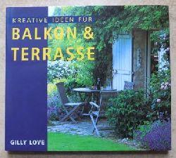 Love, Gilly  Kreative Ideen für Balkon & Terrasse.