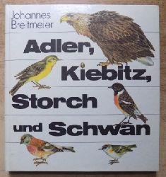 Breitmeier, Johannes  Adler, Kiebitz, Storch und Schwan.