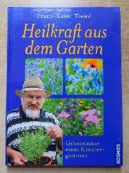 Treml, Franz-Xaver  Heilkraft aus dem Garten - Geheimnisse eines Kräutergärtners.