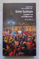 Kleffner, Heike und Matthias Meisner  Unter Sachsen - Zwischen Wut und Willkommen.