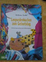 Lohf, Sabine Leopardenkuchen zum Geburtstag * Geburtstagssachen zum Selbermachen