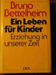 Bettelheim, Bruno Ein Leben für Kinder. Erziehung in unserer Zeit. 3. Aufl.