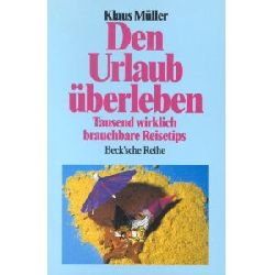 Müller, Klaus  Den Urlaub überleben. Tausend wirklich brauchbare Reisetips