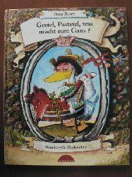 Peter Bauer Gretel, Pastetel, was macht eure Gans? Wundervolle Kinderreime 1. Auflage