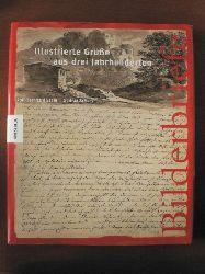 Essig, Rolf-Bernhard / Schury, Gudrun  Bilderbriefe. Illustrierte Grüße aus drei Jahrhunderten