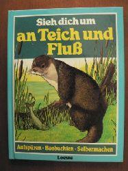 Michael Chinery (Text)/John Gosler (Illustr.)/H.J. Conert (Übersetz.) Sieh dich um an Teich und Fluß. Aufspüren - Beobachten - Selbermachen 1. Auflage