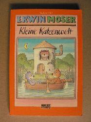 Moser, Erwin Kleine Katzenwelt.