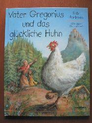 Bob Hartman (Text)/Mike Spoor (Illustr.) Vater Gregorius und das glückliche Huhn