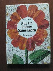 Carle, Eric Nur ein kleines Samenkorn.  Eine poetische Geschichte 1. Auflage