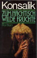 Konsalik, , Heinz G. Zum Nachtisch wilde Früchte