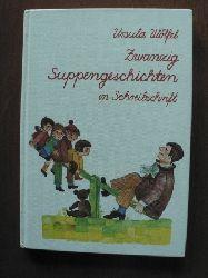 Ursula Wölfel/Bettina Anrich-Wölfel (Illustr.) Zwanzig Suppengeschichten (Schreibschrift)
