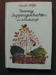 Ursula Wölfel/Bettina Anrich-Wölfel (Illustr.) Zwanzig Suppengeschichten (Schreibschrift) Lizenzausgabe