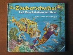 Cole, Joanna / Degen, Bruce (Illustr.)/Harris, Susan (Übersetz.) Der Zauberschulbus. Auf Tauchstation im Meer.