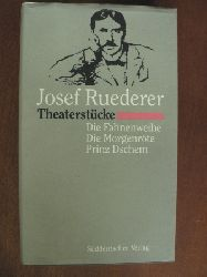 Josef Ruederer Theaterstücke: Die Fahnenweihe, Die Morgenröte, Prinz Dschem