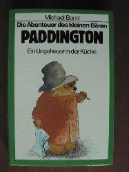 Michael Bond Die Abenteuer des kleinen Bären Paddington. Ein Ungeheuer in der Küche