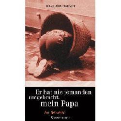Jean-Louis Fournier (Autor), Theresia Übelhör (Autor) Er hat nie jemanden umgebracht: mein Papa. 66 Beweise