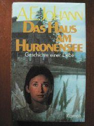 A.E. Johann Das Haus am Huronensee. Geschichte einer Liebe. Roman