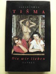 Aleksandar Tisma/Barbara Antkowiak (Übersetzer) Die wir lieben.