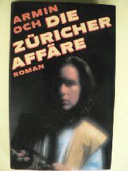 Armin Och  Die Züricher Affäre. Roman