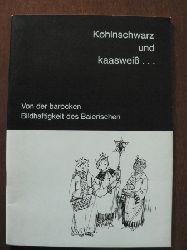 Josef Fendl/Georg Weiß (Illustr.) Kohlnschwarz und kaasweiß... Von der barocken Bildhaftigkeit des Baierischen