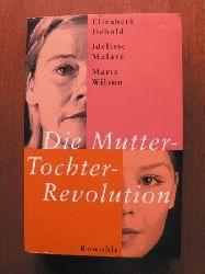 Debold, Eilzabeth/Malave, Idelisse/Wilson, Marie Die Mutter-Tochter-Revolution. Vom Verrat zur Macht 1. Auflage