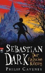 Caveney, Philip/Weber, Mareike (Übersetz.) Sebastian Dark 01. Der falsche König 1.  Auflage