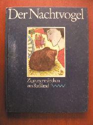 Renate Landa (Übersetz.)/Karla Woisnitza (Illustr.)/Claudia Ebert (Auswahl) Der Nachtvogel - Zigeunermärchen aus Rußland