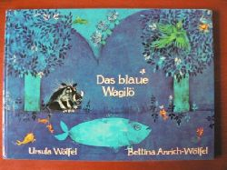 Ursula Wölfel/Bettina Anrich-Wölfel (Illustr.) Das blaue Wagilö Lizenzausgabe