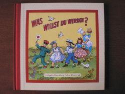 Anne Peer (Verse)/Felicitas Kuhn-Klapschy (Illustr.)  Was willst du werden? Nach einer Idee von F. Sahling