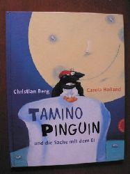 Berg, Christian/Holland, Carola Tamino Pinguin und die Sache mit dem Ei.