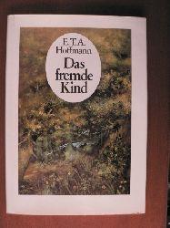 Hoffmann, Ernst Theodor Amadeus/Hoffmann, Carl (Illustr.)/Gerhard Schneider (Hrsg.) Das fremde Kind