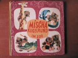 Josef Menzel (Text)/Jiri Trnka (Illustr.)/Eduard Kleinschnitz (Übersetz.) Mischa Kugelrund im Zoo - Heitere Abenteuer des jungen Bären Mischa 16.-35. Tausend