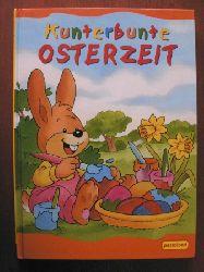 Wittenburg, Christiane/Müller, Uwe/Lutz, Ute/Bartz, Claudia/de Klerk, Roger & Krätschmer, Marion & Pradella, Rosanna & Birkinshaw, Linda (Illustr.) Kunterbunte Osterzeit