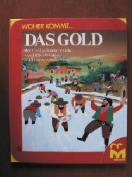 Joseph Philippe/Louis Joos (Illustr.) Woher kommt ...Band 6: Das Gold. Wie Gold gefunden wurde, wo es gesucht und wofür es verwendet wird.