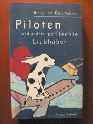 Baumann, Brigitte Piloten und andere schlechte Liebhaber 1. Auflage