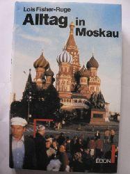 Fisher-Ruge, Lois Alltag in Moskau 6. Auflage