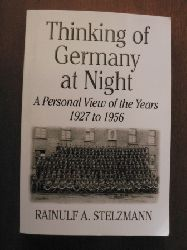 Rainulf A. Stelzmann Thinking of Germany at Night. A Personal View of the Years 1927 to 1956