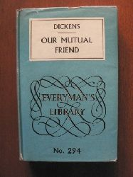 Charles Dickens  Our Mutual Friend (Everyman`s Library No. 294)