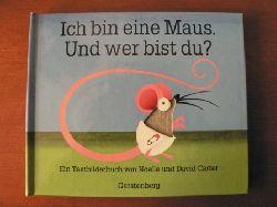 Carter, Noelle/Carter, David Ich bin eine Maus. Und wer bist du? Ein Tastbilderbuch